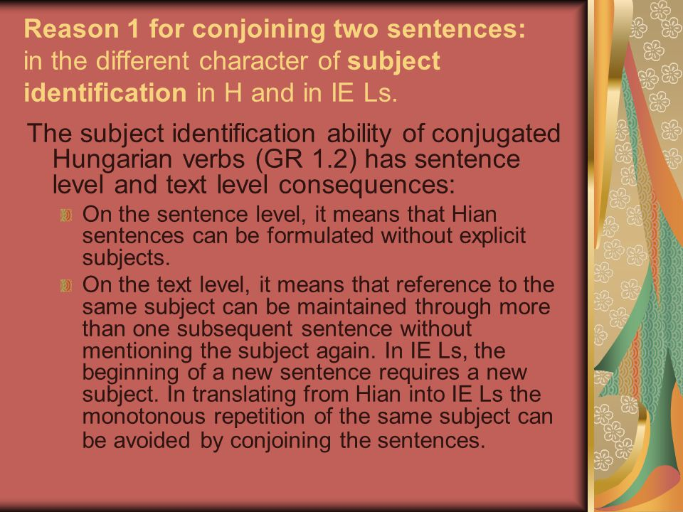 Reason 1 for conjoining two sentences: in the different character of subject identification in H and in IE Ls.