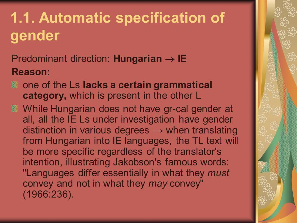 1.1. Automatic specification of gender Predominant direction: Hungarian  IE Reason: one of the Ls lacks a certain grammatical category, which is pres