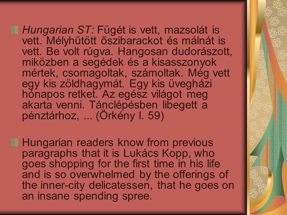 Hungarian ST: Fügét is vett, mazsolát is vett. Mélyhűtött őszibarackot és málnát is vett.
