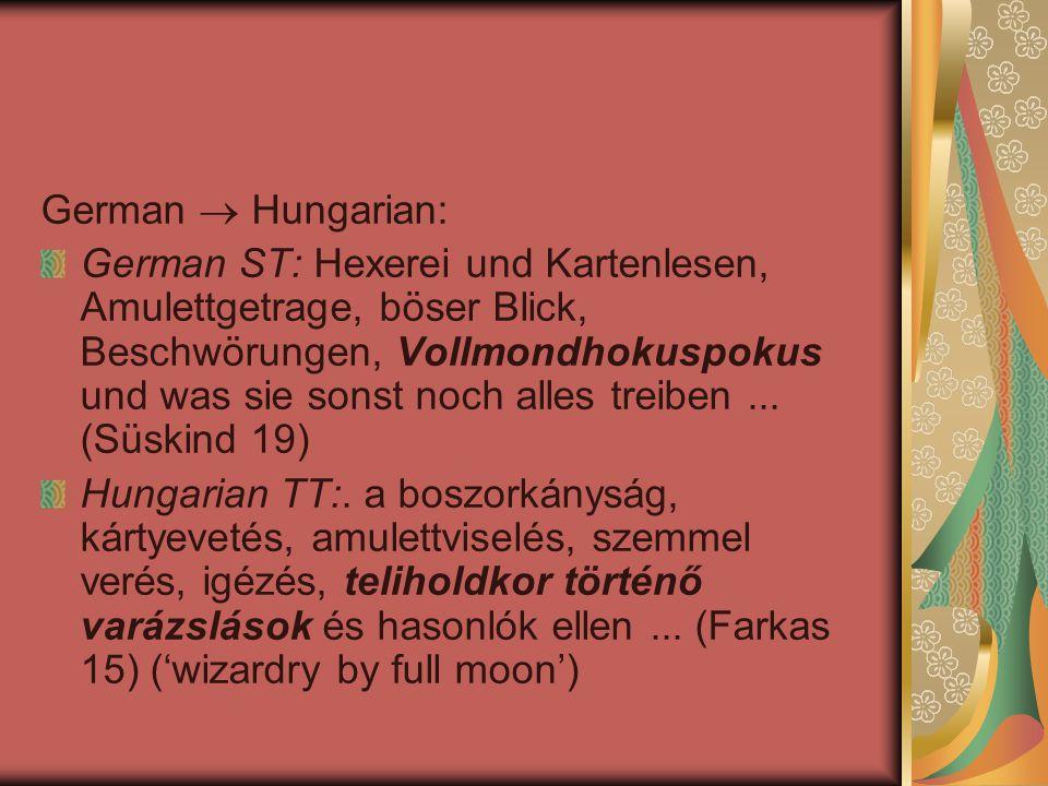 German  Hungarian: German ST: Hexerei und Kartenlesen, Amulettgetrage, böser Blick, Beschwörungen, Vollmondhokuspokus und was sie sonst noch alles tr