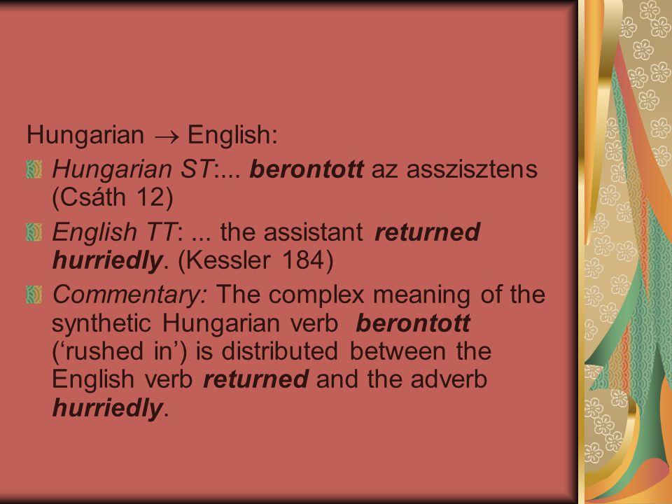 Hungarian  English: Hungarian ST:... berontott az asszisztens (Csáth 12) English TT:... the assistant returned hurriedly. (Kessler 184) Commentary: T