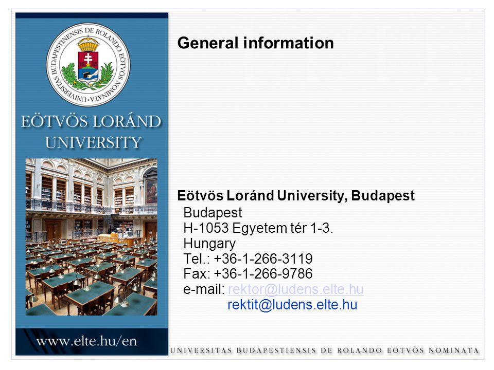 General information Eötvös Loránd University, Budapest Budapest H-1053 Egyetem tér 1-3. Hungary Tel.: +36-1-266-3119 Fax: +36-1-266-9786 e-mail: rekto