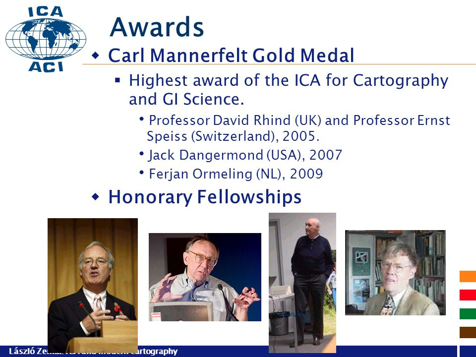 László Zentai: ICA and modern cartography Awards  Carl Mannerfelt Gold Medal  Highest award of the ICA for Cartography and GI Science. Professor Dav