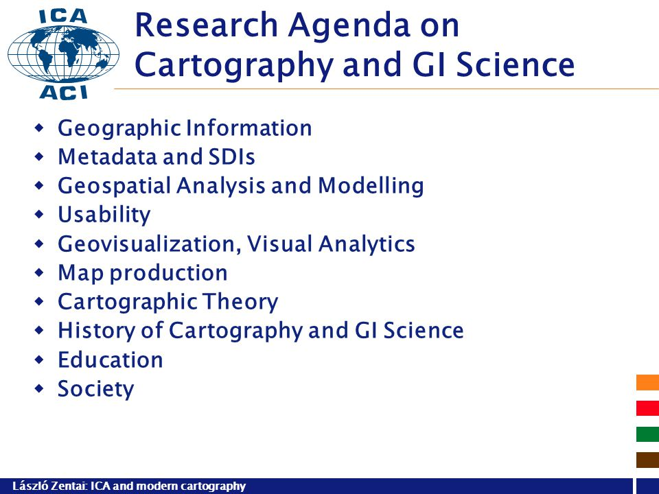László Zentai: ICA and modern cartography Research Agenda on Cartography and GI Science  Geographic Information  Metadata and SDIs  Geospatial Anal
