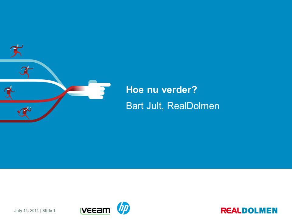 July 14, 2014 | Slide 1 Hoe nu verder? Bart Jult, RealDolmen