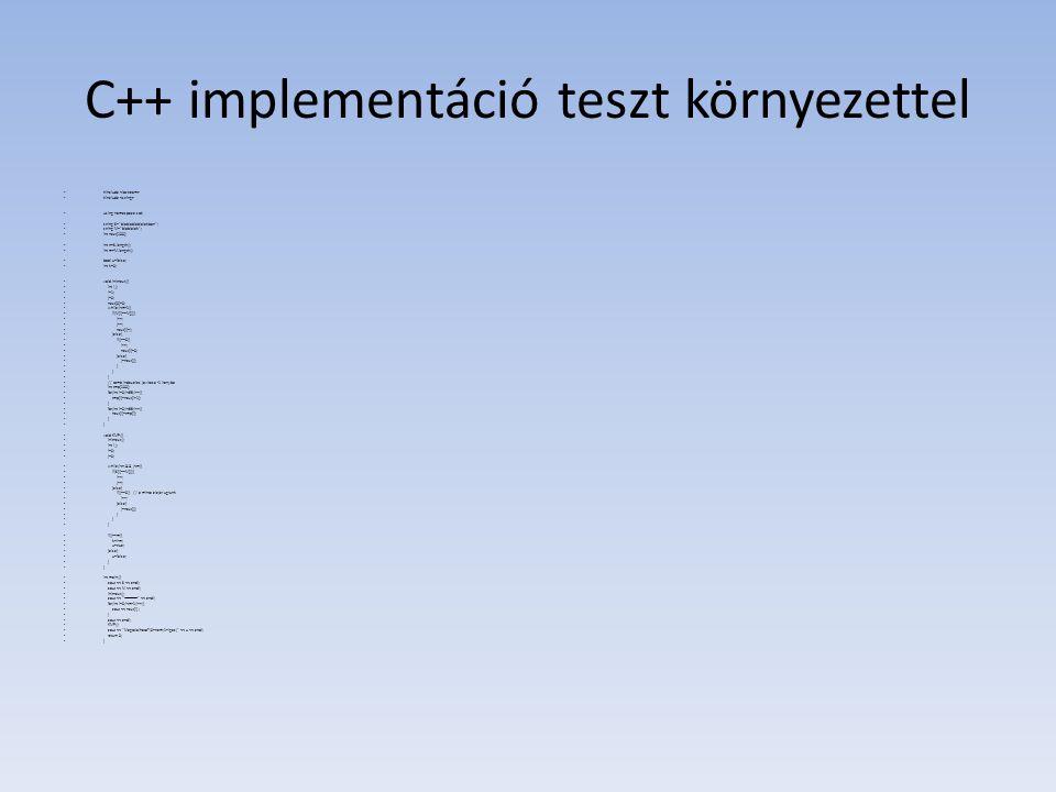 C++ implementáció teszt környezettel #include using namespace std; string S= blablablablalakban ; string M= blablalak ; int next[100]; int n=S.length(); int m=M.length(); bool u=false; int k=0; void initnext(){ int i,j; i=1; j=0; next[0]=0; while(i<m-1){ if(M[i]==M[j]){ i++; j++; next[i]=j; }else{ if(j==0){ i++; next[i]=0; }else{ j=next[j]; } // tomb indexeles javitasa -1 iranyba int tmp[100]; for(int i=0;i<99;i++){ tmp[i]=next[i+1]; } for(int i=0;i<99;i++){ next[i]=tmp[i]; } void KMP(){ initnext(); int i,j; i=0; j=0; while(i<n && j<m){ if(S[i]==M[j]){ i++; j++; }else{ if(j==0){ // a minta elejer ugrunk i++; }else{ j=next[j]; } if(j==m){ k=i-m; u=true; }else{ u=false; } int main(){ cout << S << endl; cout << M << endl; initnext(); cout << ------------ << endl; for(int i=0;i<m-1;i++){ cout << next[i] ; } cout << endl; KMP(); cout << Megtalalhato (0=nem;1=igaz) << u << endl; return 0; }