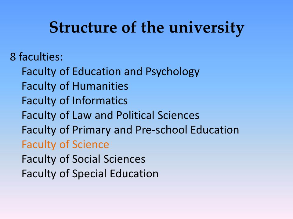 Structure of the university 8 faculties: Faculty of Education and Psychology Faculty of Humanities Faculty of Informatics Faculty of Law and Political Sciences Faculty of Primary and Pre-school Education Faculty of Science Faculty of Social Sciences Faculty of Special Education