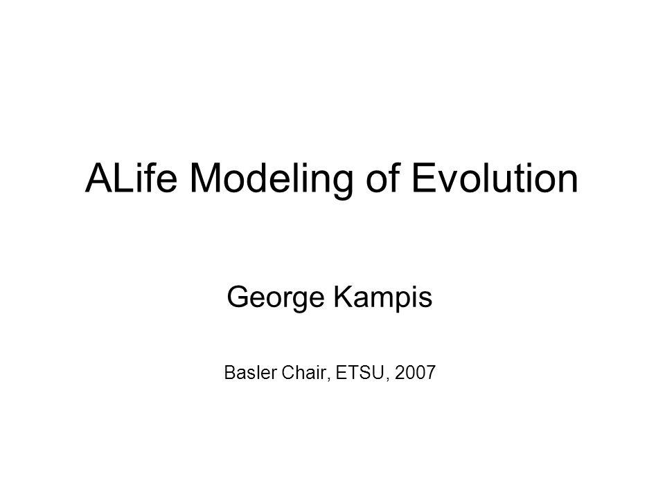 ALife Modeling of Evolution George Kampis Basler Chair, ETSU, 2007