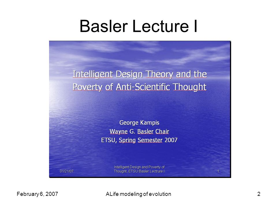 February 6, 2007ALife modeling of evolution2 Basler Lecture I