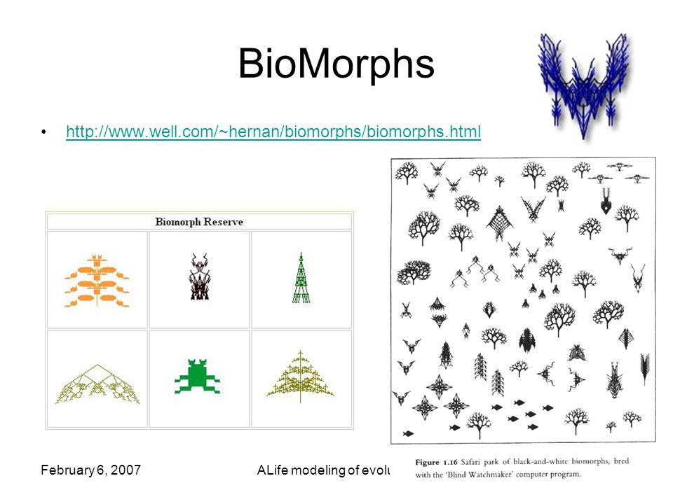 February 6, 2007ALife modeling of evolution22 http://www.well.com/~hernan/biomorphs/biomorphs.html BioMorphs