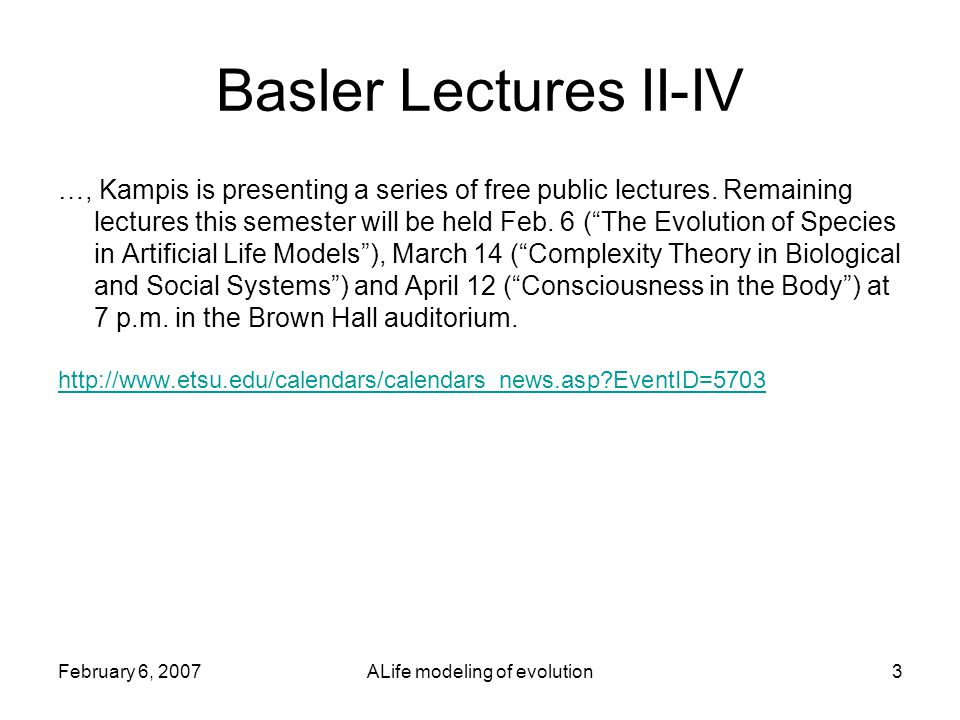 February 6, 2007ALife modeling of evolution3 Basler Lectures II-IV …, Kampis is presenting a series of free public lectures.