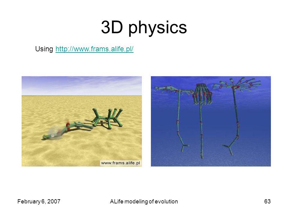 February 6, 2007ALife modeling of evolution63 3D physics Using http://www.frams.alife.pl/http://www.frams.alife.pl/