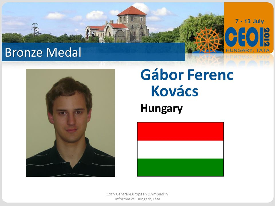 Bronze Medal 19th Central-European Olympiad in Informatics, Hungary, Tata Gábor Ferenc Kovács Hungary