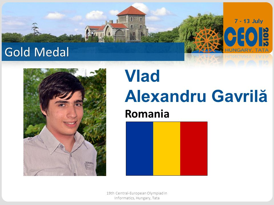 Gold Medal 19th Central-European Olympiad in Informatics, Hungary, Tata Vlad Alexandru Gavril ă Romania