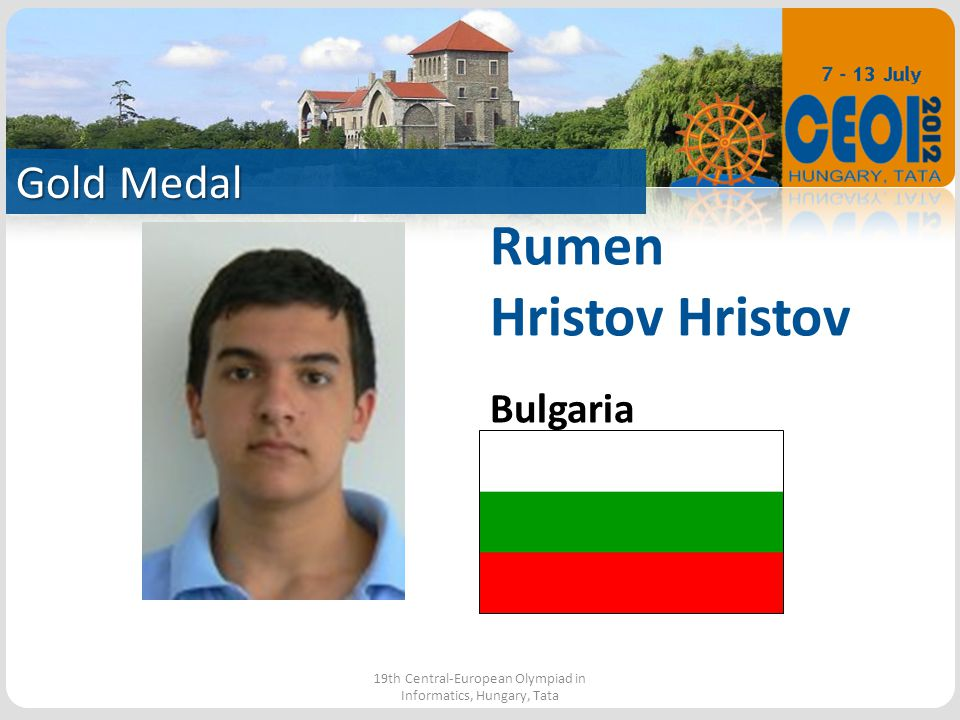 Gold Medal 19th Central-European Olympiad in Informatics, Hungary, Tata Rumen Hristov Bulgaria