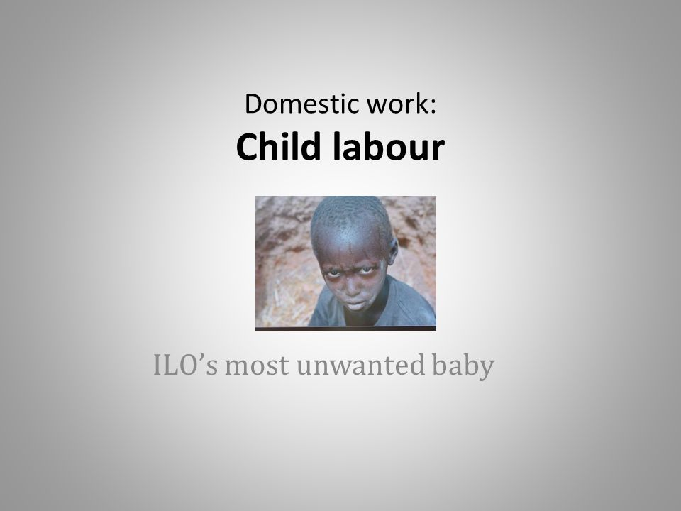 Domestic work: Child labour ILO's most unwanted baby