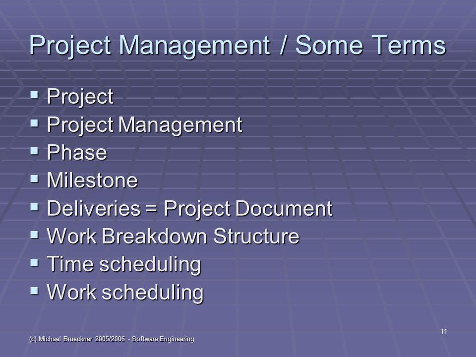 (c) Michael Brueckner 2005/2006 - Software Engineering 11 Project Management / Some Terms  Project  Project Management  Phase  Milestone  Deliver