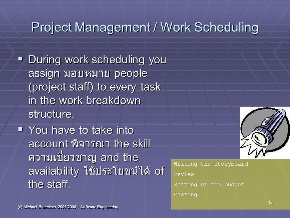 (c) Michael Brueckner 2005/2006 - Software Engineering 19 Project Management / Work Scheduling  During work scheduling you assign มอบหมาย people (pro