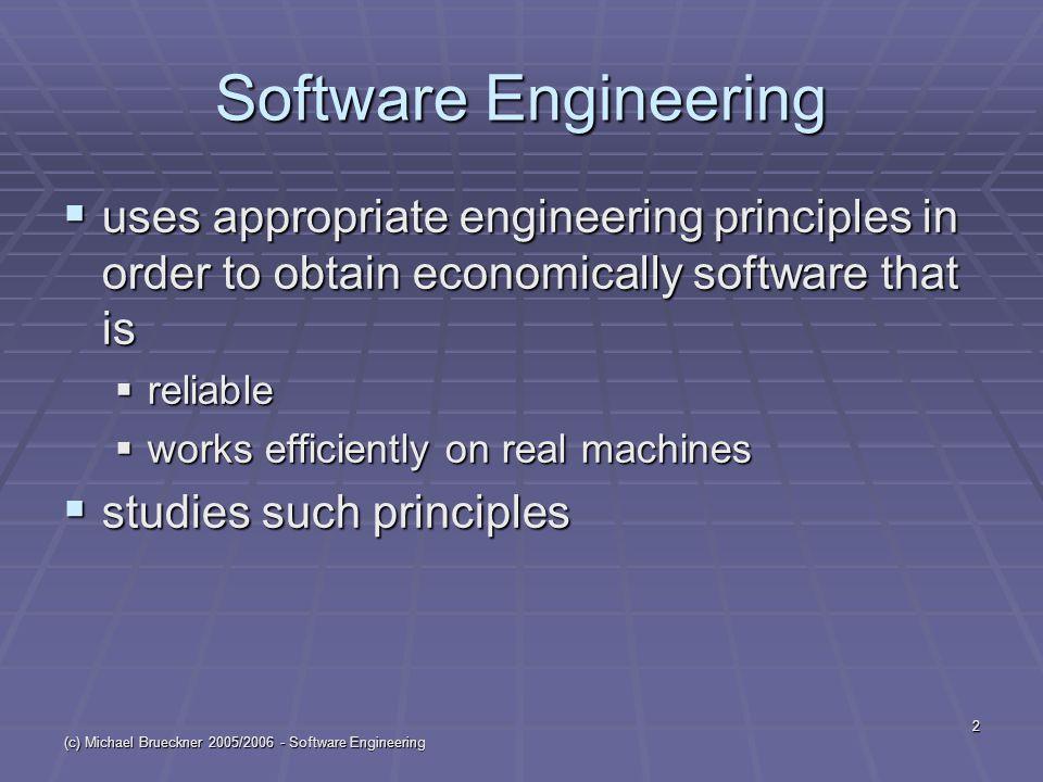 (c) Michael Brueckner 2005/2006 - Software Engineering 2 Software Engineering  uses appropriate engineering principles in order to obtain economicall