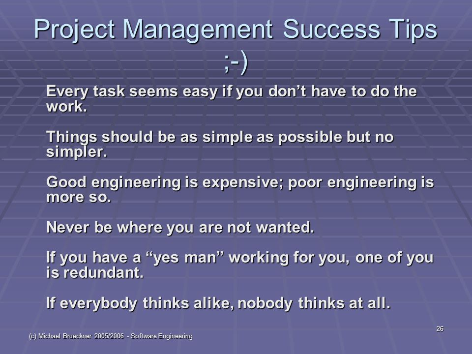 (c) Michael Brueckner 2005/2006 - Software Engineering 26 Project Management Success Tips ;-) Every task seems easy if you don't have to do the work.