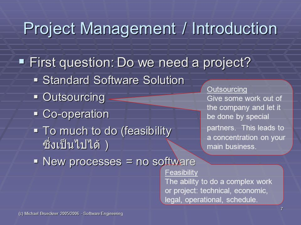 (c) Michael Brueckner 2005/2006 - Software Engineering 7 Project Management / Introduction  First question: Do we need a project.