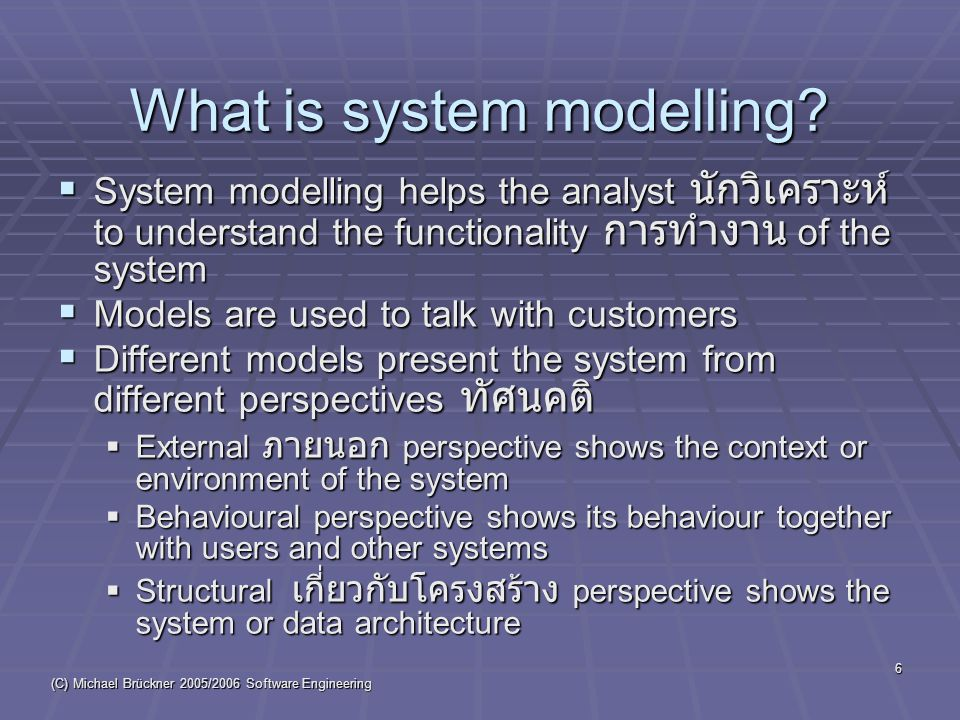 (C) Michael Brückner 2005/2006 Software Engineering 6 What is system modelling.