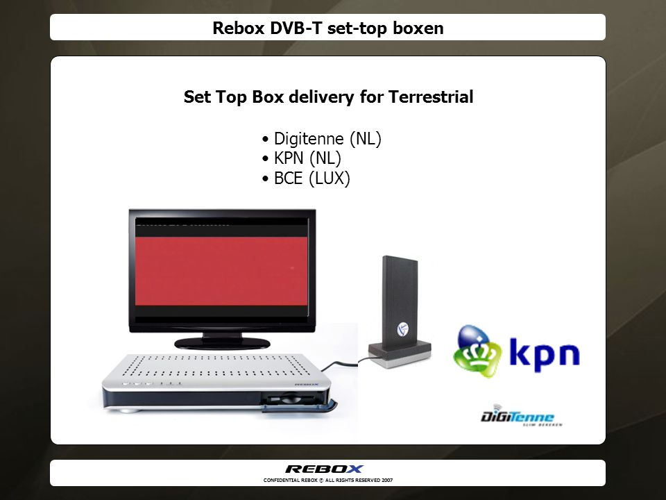 CONFIDENTIAL REBOX © ALL RIGHTS RESERVED 2007 DVB-C business residential Set top box Fiber ring Optical Tx hub Broadband cable network Optical Rx Cable modem EncodersASIRouter ASI Multiplexers ASI SPTS or MPTS ASIRouter