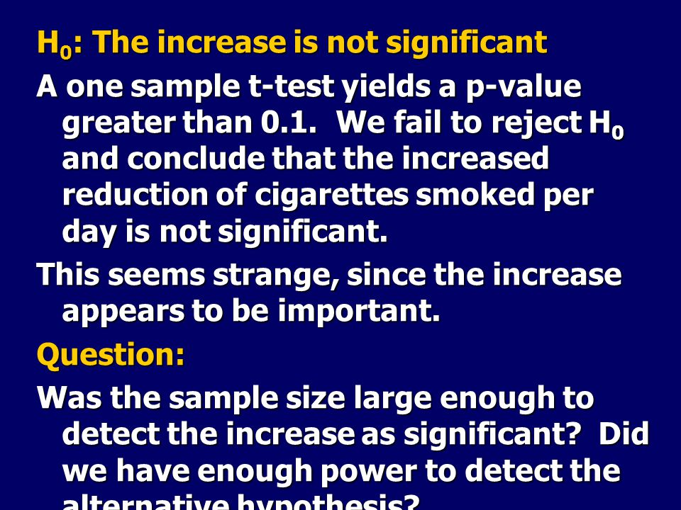 H 0 : The increase is not significant A one sample t-test yields a p-value greater than 0.1.