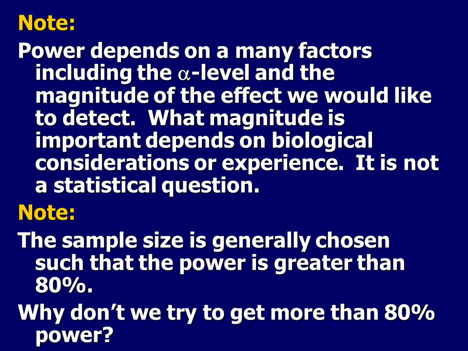 Note: Power depends on a many factors including the  -level and the magnitude of the effect we would like to detect.