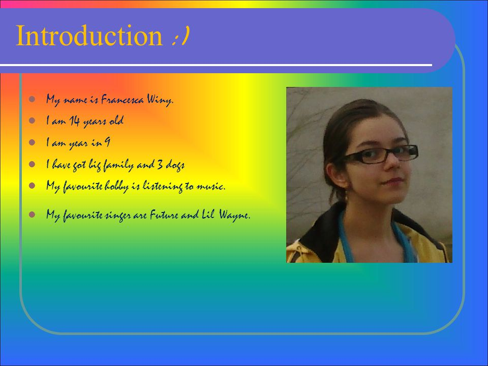 Introduction :) My name is Francesca Winy.