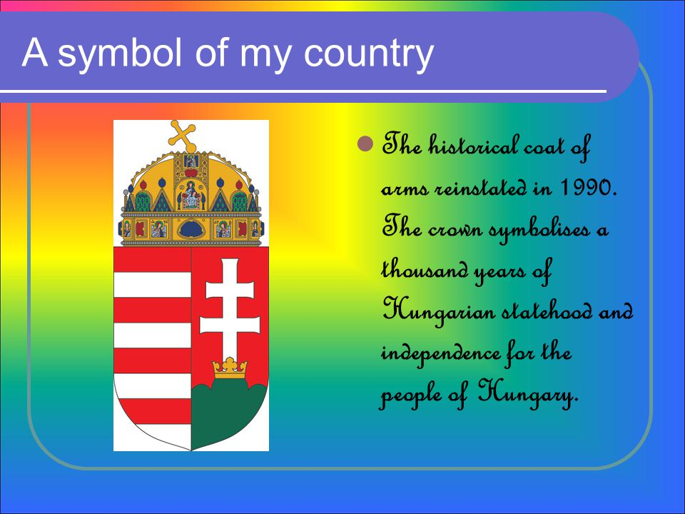 A symbol of my country The historical coat of arms reinstated in 1990.