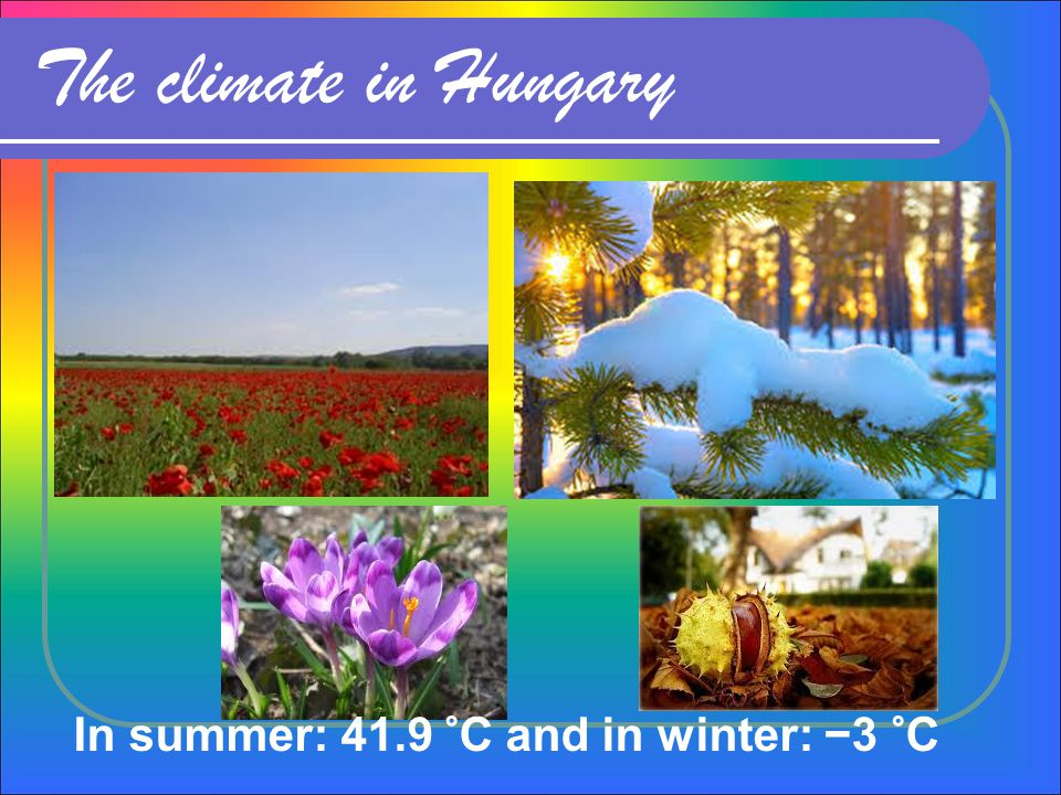 The climate in Hungary In summer: 41.9 °C and in winter: −3 °C
