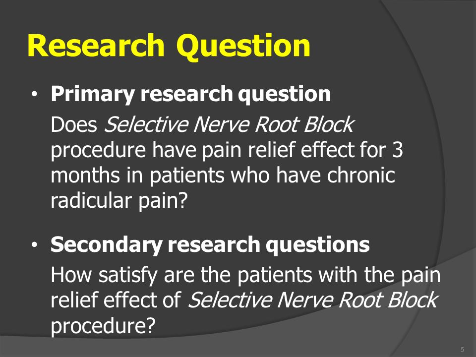 Research Question Primary research question Does Selective Nerve Root Block procedure have pain relief effect for 3 months in patients who have chroni
