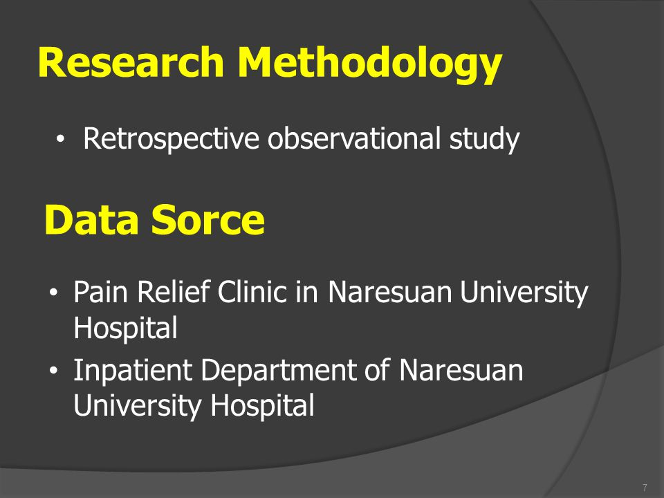 Research Methodology Retrospective observational study 7 Data Sorce Pain Relief Clinic in Naresuan University Hospital Inpatient Department of Naresua