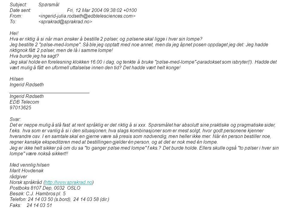 Subject: Spørsmål Date sent: Fri, 12 Mar 2004 09:38:02 +0100 From: To: Hei.