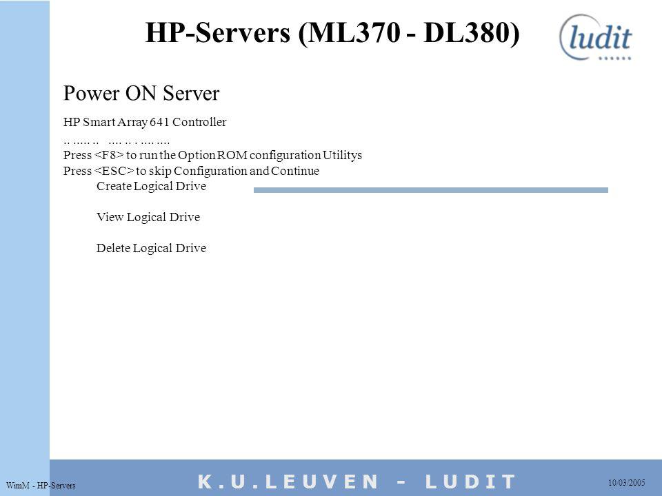 K. U. L E U V E N - L U D I T HP-Servers (ML370 - DL380) 10/03/2005 WimM - HP-Servers Power ON Server HP Smart Array 641 Controller...................