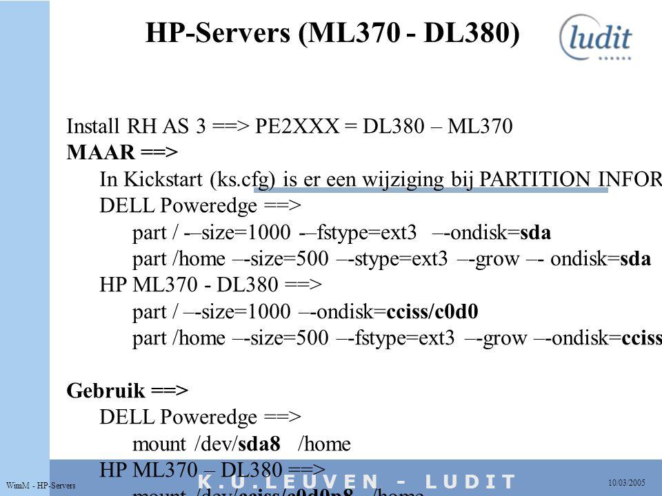 K. U. L E U V E N - L U D I T HP-Servers (ML370 - DL380) 10/03/2005 WimM - HP-Servers Install RH AS 3 ==> PE2XXX = DL380 – ML370 MAAR ==> In Kickstart