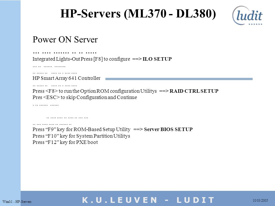 K. U. L E U V E N - L U D I T HP-Servers (ML370 - DL380) 10/03/2005 WimM - HP-Servers Power ON Server....................... Integrated Lights-Out Pre