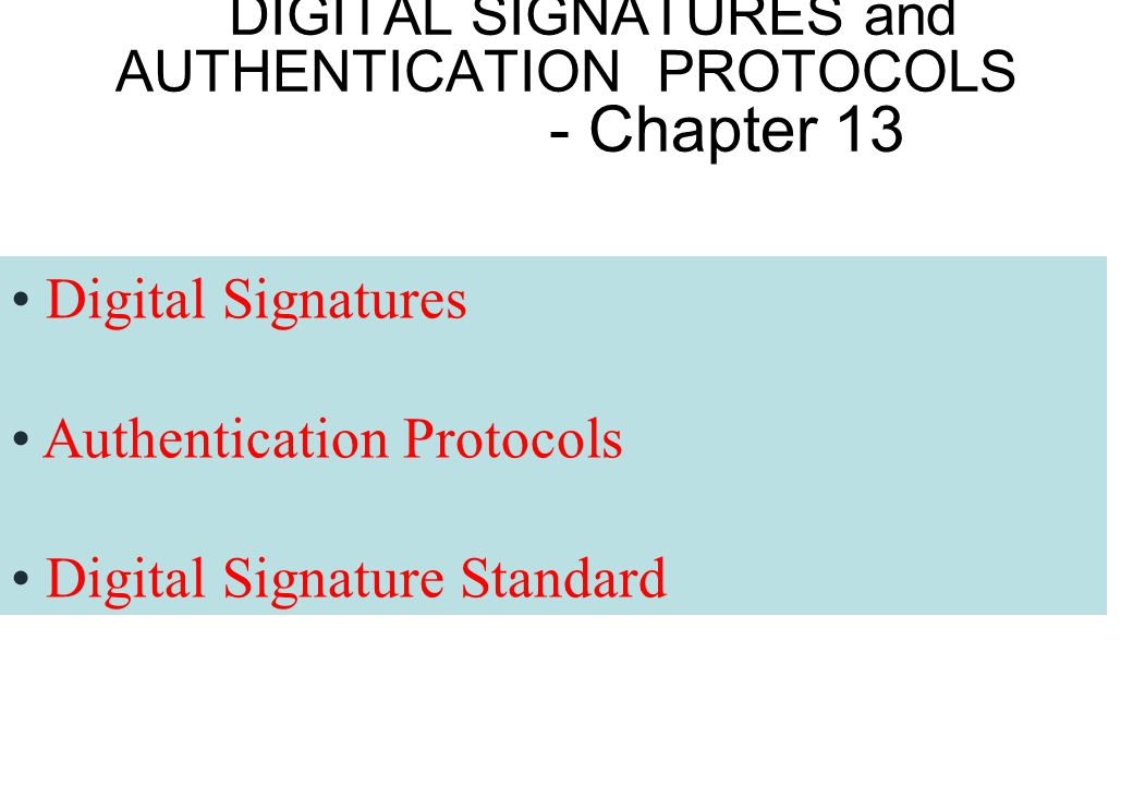 DIGITAL SIGNATURES and AUTHENTICATION PROTOCOLS - Chapter 13 Digital Signatures Authentication Protocols Digital Signature Standard