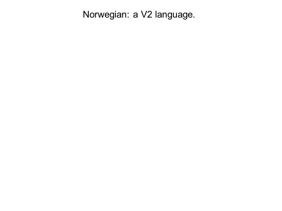 Norwegian: a V2 language.