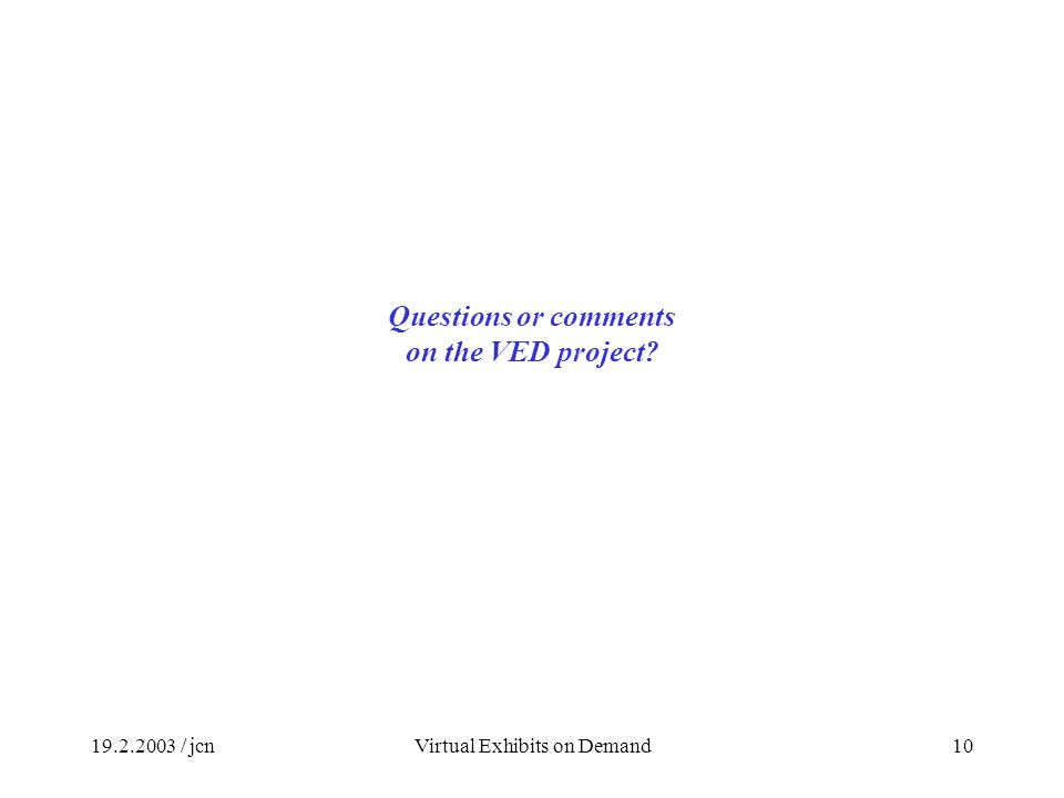 / jcnVirtual Exhibits on Demand10 Questions or comments on the VED project