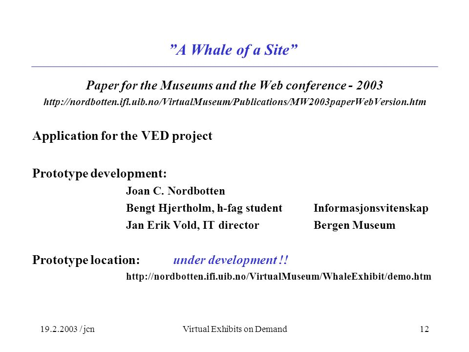 / jcnVirtual Exhibits on Demand12 A Whale of a Site Paper for the Museums and the Web conference Application for the VED project Prototype development: Joan C.