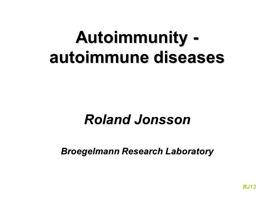 Autoimmunity - Autoimmunity - - response to own tissue (antigen) - - tissue damage a/o reduced function - spesific adaptive immune response against own antigen RJ13 Autoimmune disease