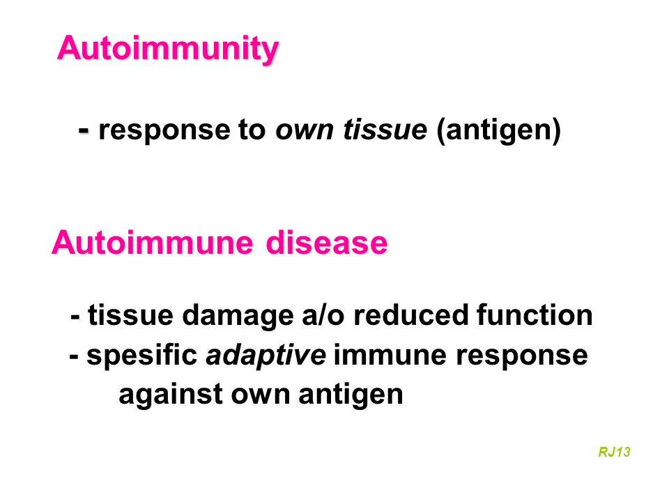Definition of autoimmune disease - Autoantibodies - Autoreactive T cells - Autoimmune process primarily RJ13