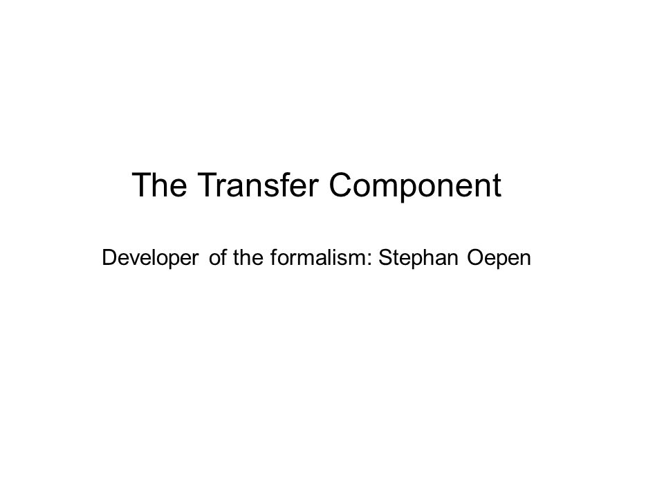 The Transfer Component Developer of the formalism: Stephan Oepen