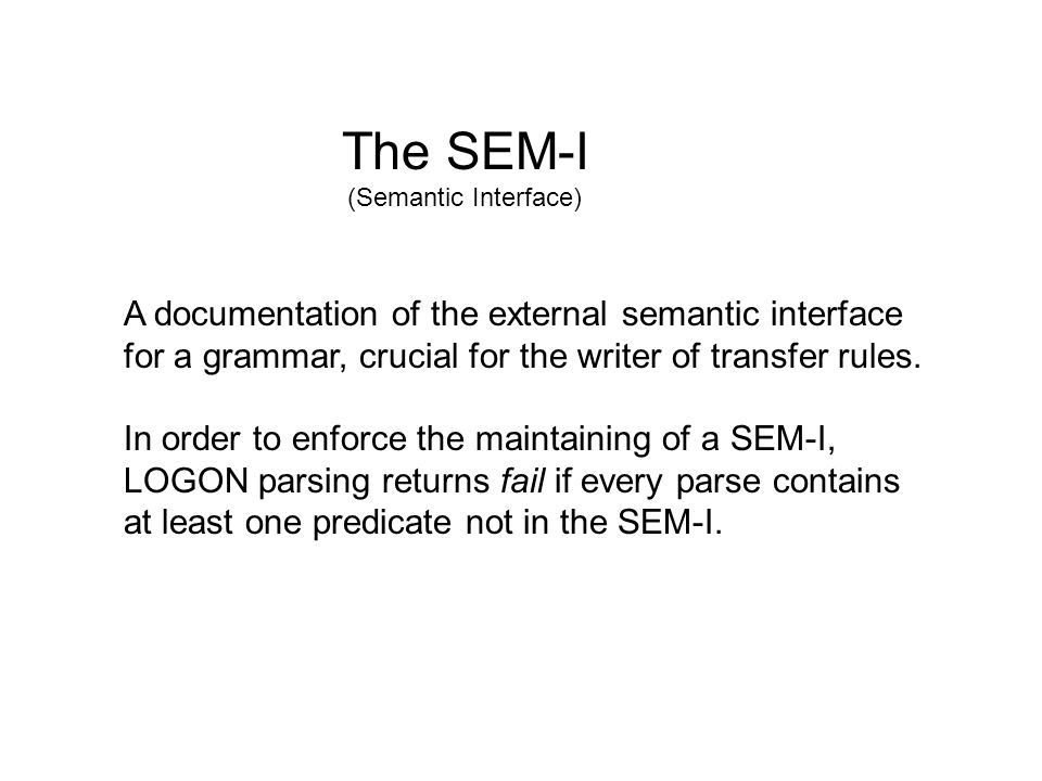 The SEM-I (Semantic Interface) A documentation of the external semantic interface for a grammar, crucial for the writer of transfer rules.