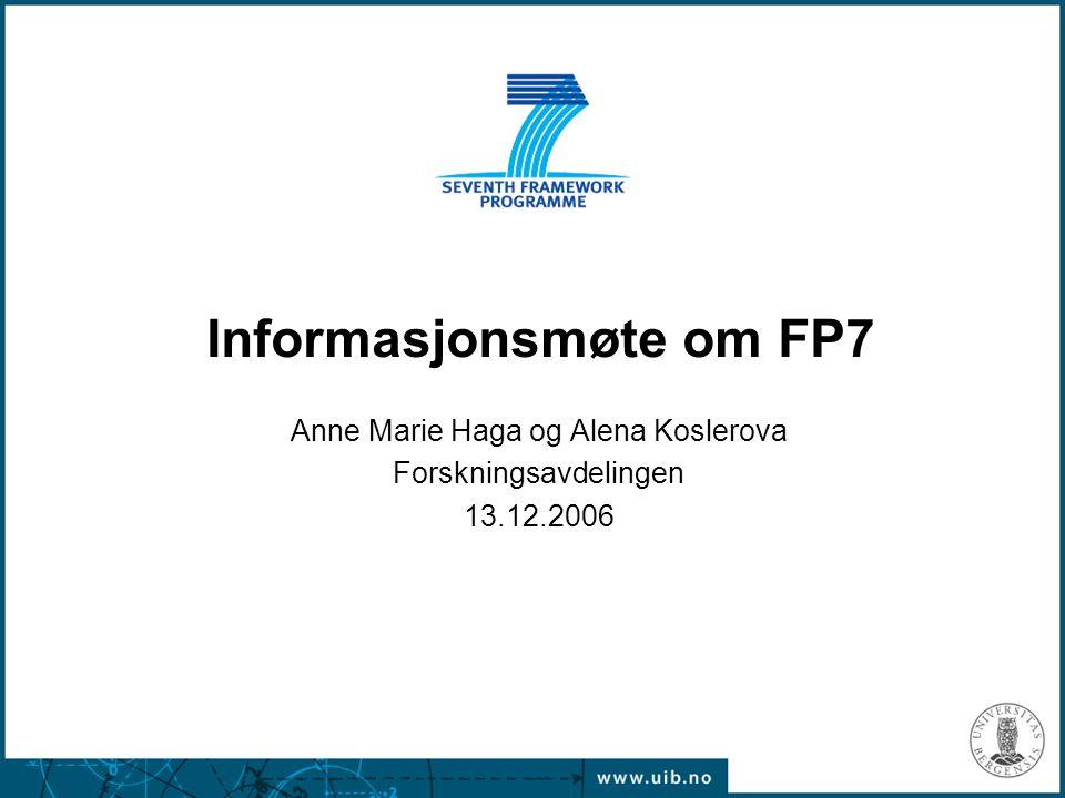 Informasjonsmøte om FP7 Anne Marie Haga og Alena Koslerova Forskningsavdelingen 13.12.2006
