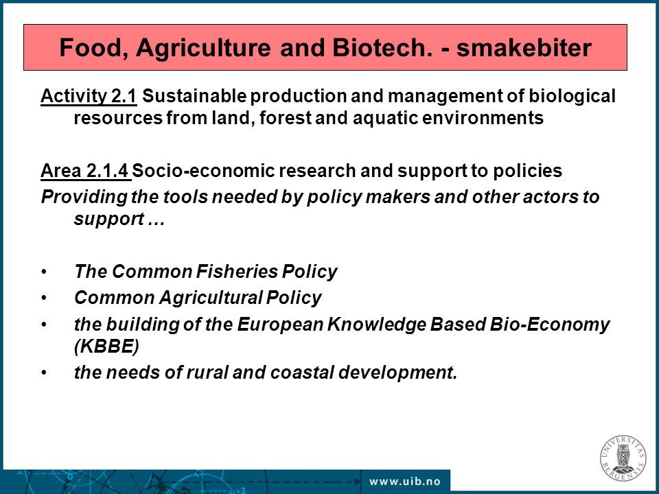 Food, Agriculture and Biotech. - smakebiter Activity 2.1 Sustainable production and management of biological resources from land, forest and aquatic e