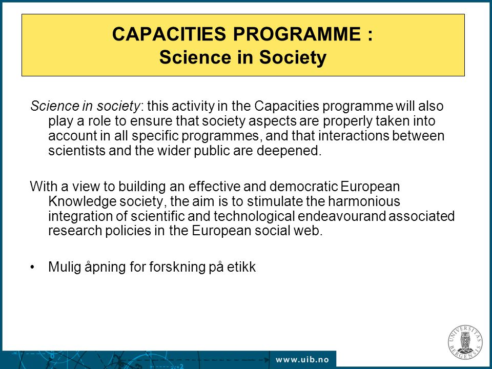 CAPACITIES PROGRAMME : Science in Society Science in society: this activity in the Capacities programme will also play a role to ensure that society a