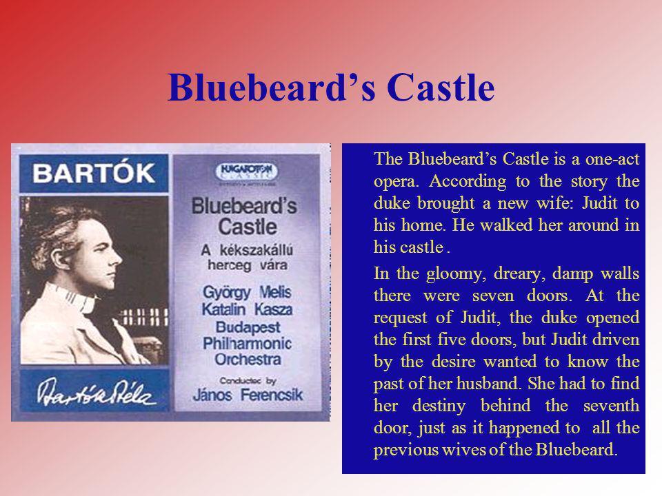 Bluebeard's Castle The Bluebeard's Castle is a one-act opera.